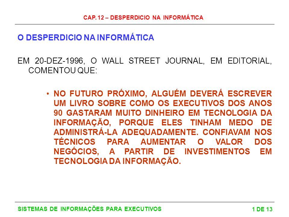 CAP. 12 – DESPERDICIO NA INFORMÁTICA 1 DE 13 SISTEMAS DE INFORMAÇÕES PARA EXECUTIVOS O DESPERDICIO NA INFORMÁTICA EM 20-DEZ-1996, O WALL STREET JOURNA