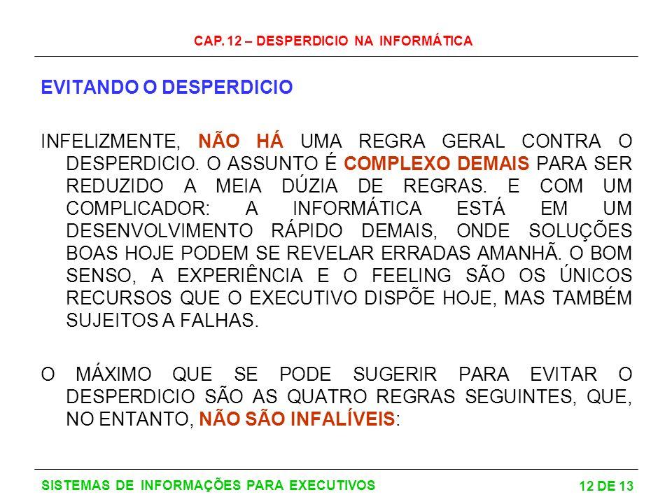 CAP. 12 – DESPERDICIO NA INFORMÁTICA 12 DE 13 SISTEMAS DE INFORMAÇÕES PARA EXECUTIVOS EVITANDO O DESPERDICIO INFELIZMENTE, NÃO HÁ UMA REGRA GERAL CONT