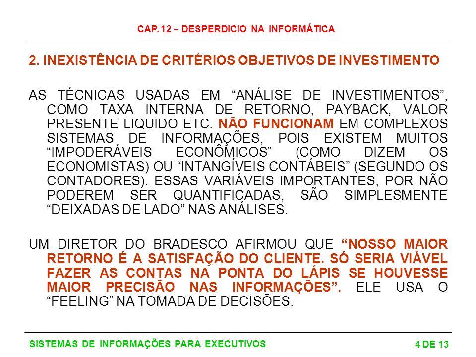 CAP.12 – DESPERDICIO NA INFORMÁTICA 5 DE 13 SISTEMAS DE INFORMAÇÕES PARA EXECUTIVOS 3.