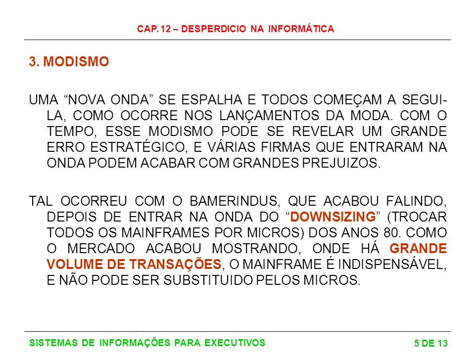 CAP.12 – DESPERDICIO NA INFORMÁTICA 6 DE 13 SISTEMAS DE INFORMAÇÕES PARA EXECUTIVOS 4.