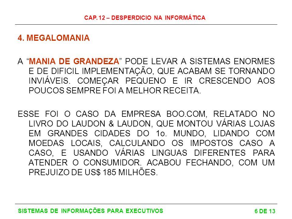 CAP. 12 – DESPERDICIO NA INFORMÁTICA 6 DE 13 SISTEMAS DE INFORMAÇÕES PARA EXECUTIVOS 4. MEGALOMANIA A MANIA DE GRANDEZA PODE LEVAR A SISTEMAS ENORMES