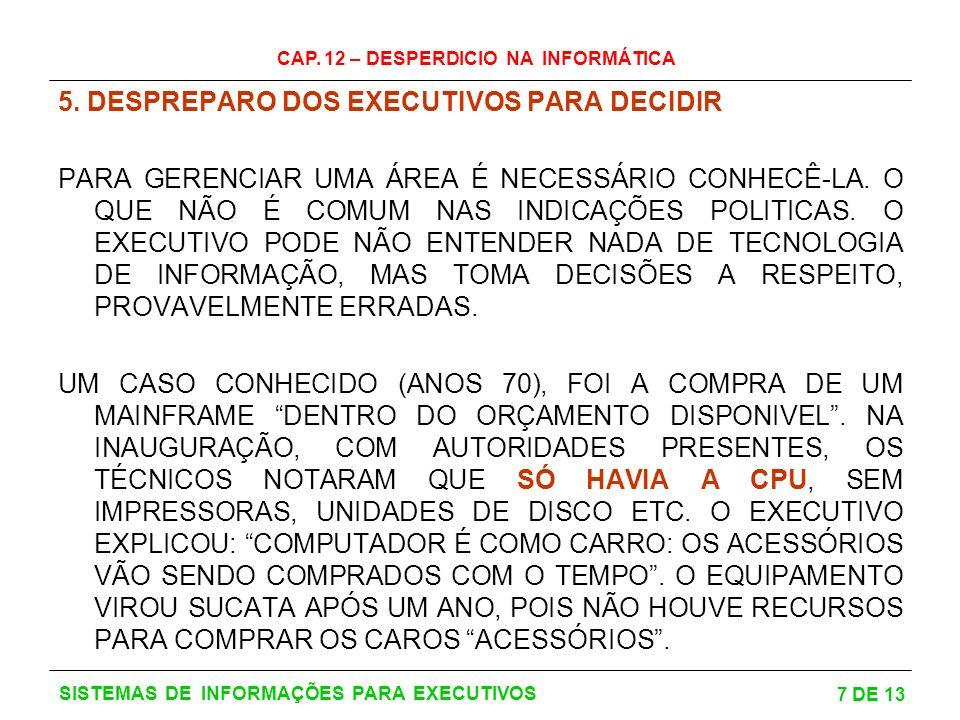 CAP. 12 – DESPERDICIO NA INFORMÁTICA 7 DE 13 SISTEMAS DE INFORMAÇÕES PARA EXECUTIVOS 5. DESPREPARO DOS EXECUTIVOS PARA DECIDIR PARA GERENCIAR UMA ÁREA