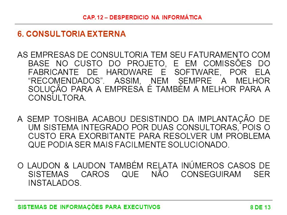 CAP.12 – DESPERDICIO NA INFORMÁTICA 9 DE 13 SISTEMAS DE INFORMAÇÕES PARA EXECUTIVOS 7.