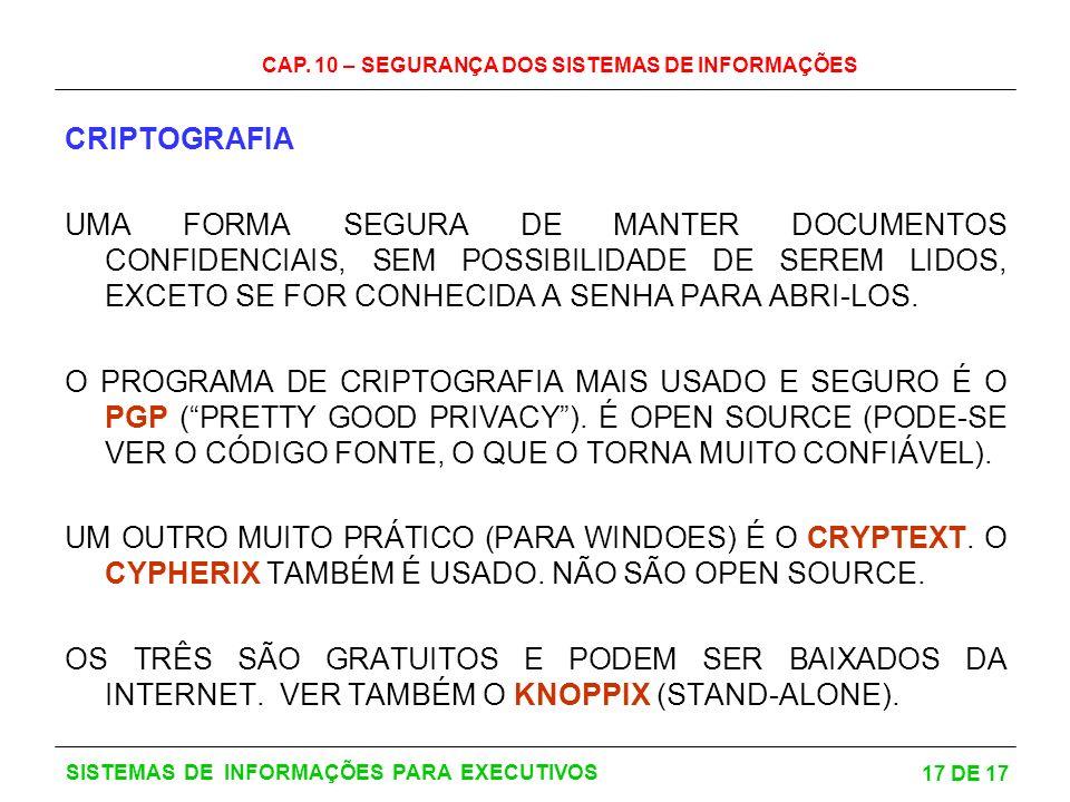 CAP. 10 – SEGURANÇA DOS SISTEMAS DE INFORMAÇÕES 17 DE 17 SISTEMAS DE INFORMAÇÕES PARA EXECUTIVOS CRIPTOGRAFIA UMA FORMA SEGURA DE MANTER DOCUMENTOS CO