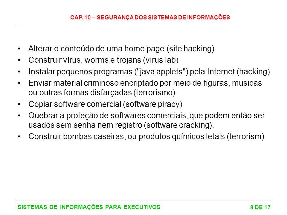 CAP. 10 – SEGURANÇA DOS SISTEMAS DE INFORMAÇÕES 8 DE 17 SISTEMAS DE INFORMAÇÕES PARA EXECUTIVOS Alterar o conteúdo de uma home page (site hacking) Con
