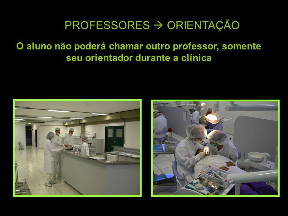PROFESSORES ORIENTAÇÃO O aluno não poderá chamar outro professor, somente seu orientador durante a clínica