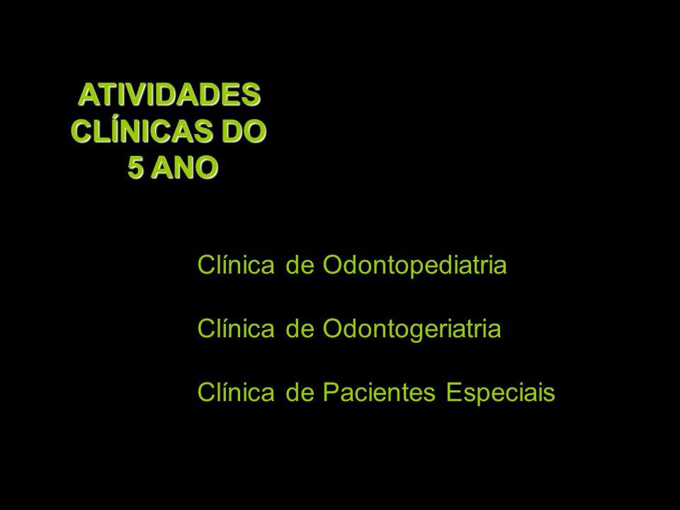 Clínica de Odontopediatria Clínica de Odontogeriatria Clínica de Pacientes Especiais ATIVIDADES CLÍNICAS DO 5 ANO