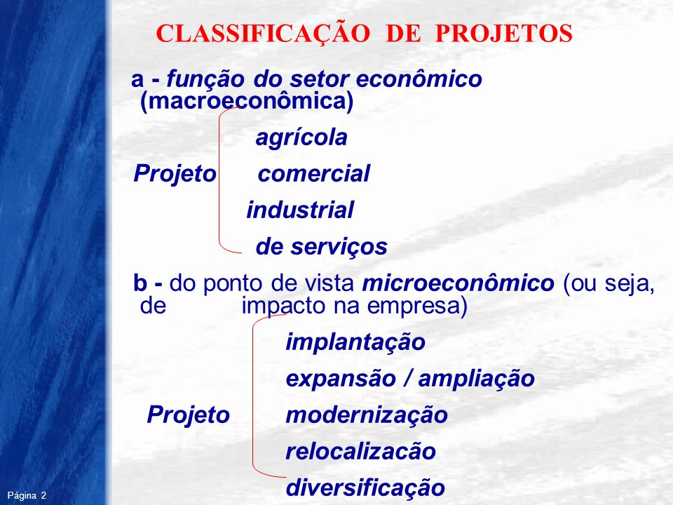 Página 2 R CLASSIFICAÇÃO DE PROJETOS a - função do setor econômico (macroeconômica) agrícola Projeto comercial industrial de serviços b - do ponto de
