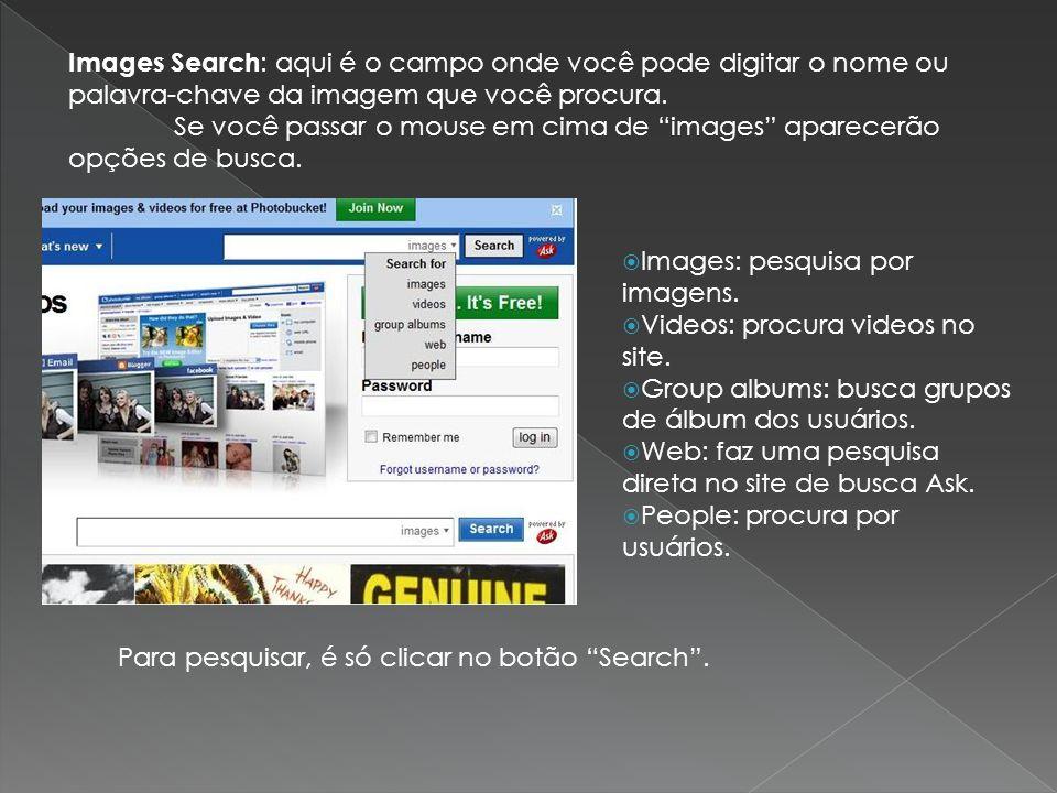 Images Search : aqui é o campo onde você pode digitar o nome ou palavra-chave da imagem que você procura. Se você passar o mouse em cima de images apa