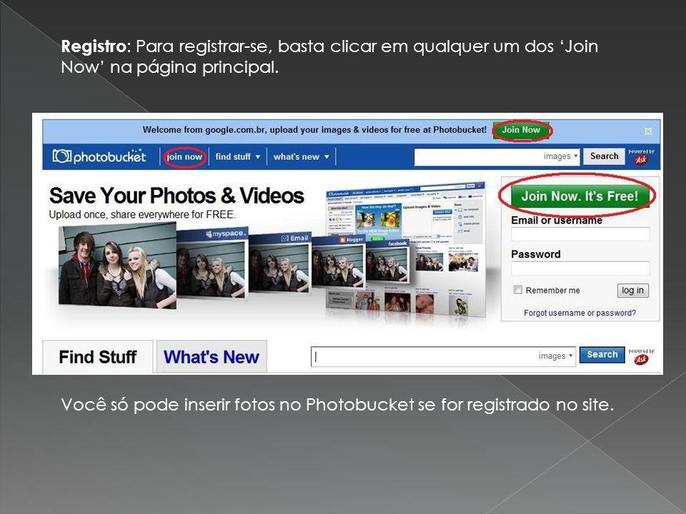 Registro : Para registrar-se, basta clicar em qualquer um dos Join Now na página principal. Você só pode inserir fotos no Photobucket se for registrad