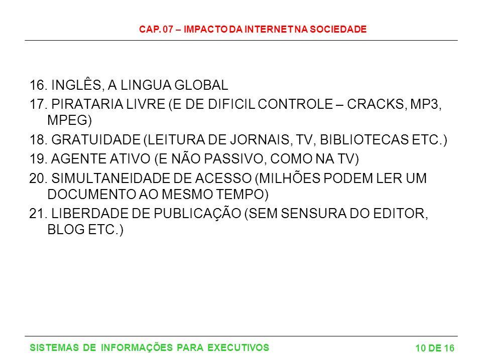 CAP.07 – IMPACTO DA INTERNET NA SOCIEDADE 10 DE 16 SISTEMAS DE INFORMAÇÕES PARA EXECUTIVOS 16.