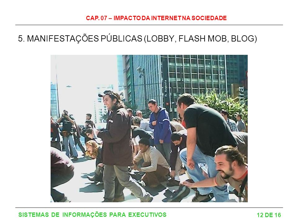 CAP.07 – IMPACTO DA INTERNET NA SOCIEDADE 12 DE 16 SISTEMAS DE INFORMAÇÕES PARA EXECUTIVOS 5.