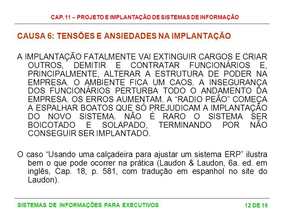 CAP. 11 – PROJETO E IMPLANTAÇÃO DE SISTEMAS DE INFORMAÇÃO 12 DE 16 SISTEMAS DE INFORMAÇÕES PARA EXECUTIVOS CAUSA 6: TENSÕES E ANSIEDADES NA IMPLANTAÇÃ
