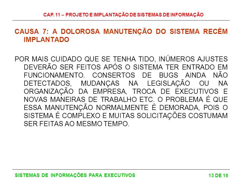 CAP. 11 – PROJETO E IMPLANTAÇÃO DE SISTEMAS DE INFORMAÇÃO 13 DE 16 SISTEMAS DE INFORMAÇÕES PARA EXECUTIVOS CAUSA 7: A DOLOROSA MANUTENÇÃO DO SISTEMA R