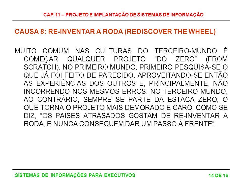 CAP. 11 – PROJETO E IMPLANTAÇÃO DE SISTEMAS DE INFORMAÇÃO 14 DE 16 SISTEMAS DE INFORMAÇÕES PARA EXECUTIVOS CAUSA 8: RE-INVENTAR A RODA (REDISCOVER THE