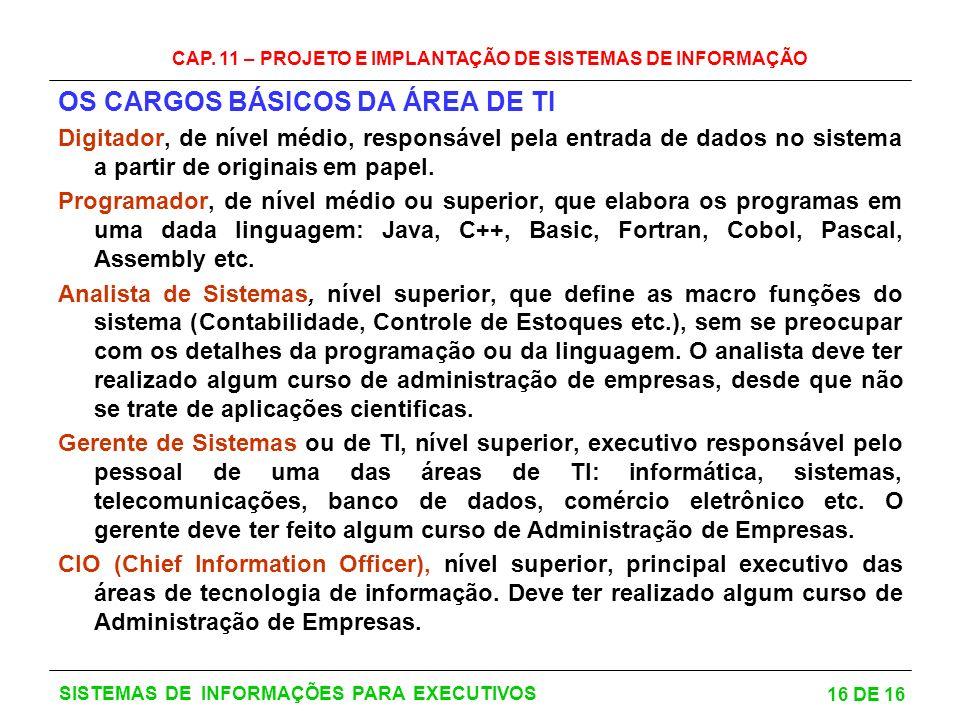 CAP. 11 – PROJETO E IMPLANTAÇÃO DE SISTEMAS DE INFORMAÇÃO 16 DE 16 SISTEMAS DE INFORMAÇÕES PARA EXECUTIVOS OS CARGOS BÁSICOS DA ÁREA DE TI Digitador,