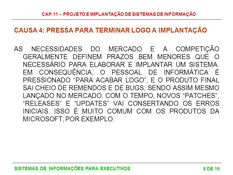 CAP. 11 – PROJETO E IMPLANTAÇÃO DE SISTEMAS DE INFORMAÇÃO 9 DE 16 SISTEMAS DE INFORMAÇÕES PARA EXECUTIVOS CAUSA 4: PRESSA PARA TERMINAR LOGO A IMPLANT