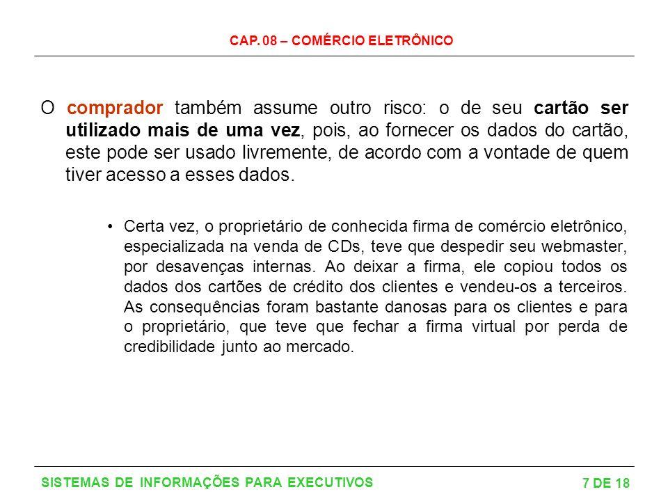 CAP. 08 – COMÉRCIO ELETRÔNICO 7 DE 18 SISTEMAS DE INFORMAÇÕES PARA EXECUTIVOS O comprador também assume outro risco: o de seu cartão ser utilizado mai