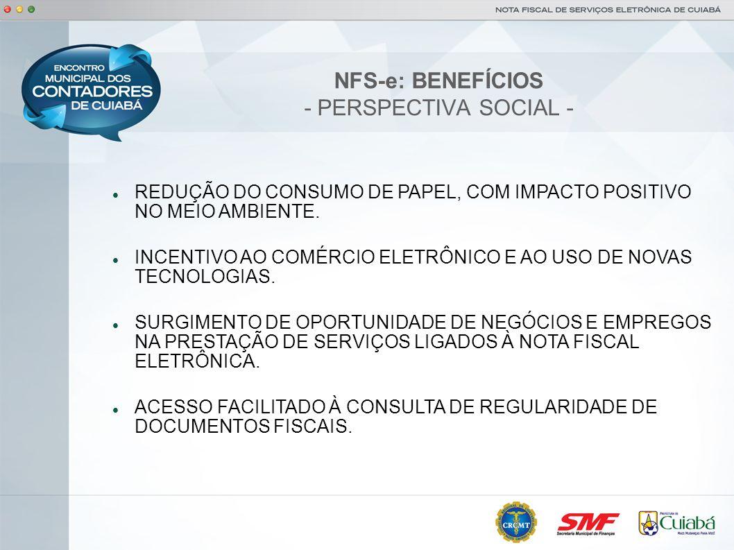 NFS-e: BENEFÍCIOS - PERSPECTIVA SOCIAL - REDUÇÃO DO CONSUMO DE PAPEL, COM IMPACTO POSITIVO NO MEIO AMBIENTE. INCENTIVO AO COMÉRCIO ELETRÔNICO E AO USO