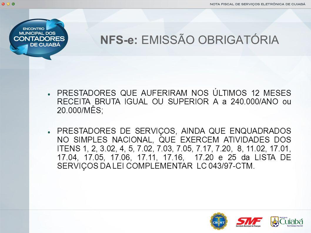 NFS-e: EMISSÃO OBRIGATÓRIA PRESTADORES QUE AUFERIRAM NOS ÚLTIMOS 12 MESES RECEITA BRUTA IGUAL OU SUPERIOR A a 240.000/ANO ou 20.000/MÊS; PRESTADORES D