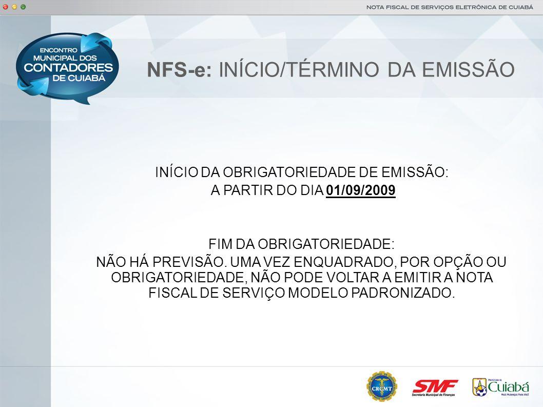 NFS-e: INÍCIO/TÉRMINO DA EMISSÃO INÍCIO DA OBRIGATORIEDADE DE EMISSÃO: A PARTIR DO DIA 01/09/2009 FIM DA OBRIGATORIEDADE: NÃO HÁ PREVISÃO. UMA VEZ ENQ