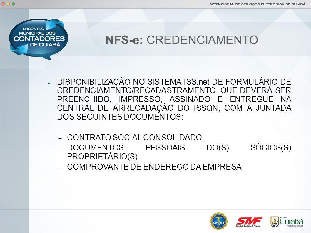 NFS-e: CREDENCIAMENTO DISPONIBILIZAÇÃO NO SISTEMA ISS.net DE FORMULÁRIO DE CREDENCIAMENTO/RECADASTRAMENTO, QUE DEVERÁ SER PREENCHIDO, IMPRESSO, ASSINA