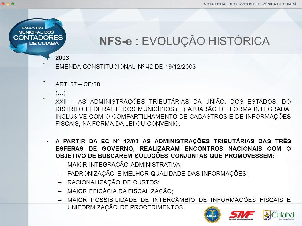 NFS-e : EVOLUÇÃO HISTÓRICA 2003 EMENDA CONSTITUCIONAL Nº 42 DE 19/12/2003 ART. 37 – CF/88 (…) XXII – AS ADMINISTRAÇÕES TRIBUTÁRIAS DA UNIÃO, DOS ESTAD