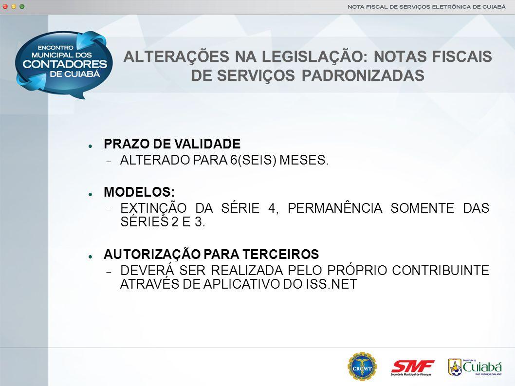 ALTERAÇÕES NA LEGISLAÇÃO: NOTAS FISCAIS DE SERVIÇOS PADRONIZADAS PRAZO DE VALIDADE ALTERADO PARA 6(SEIS) MESES. MODELOS: EXTINÇÃO DA SÉRIE 4, PERMANÊN