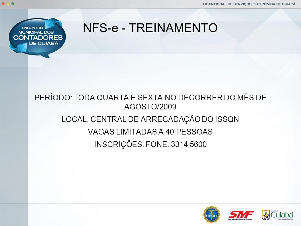 NFS-e - TREINAMENTO PERÍODO: TODA QUARTA E SEXTA NO DECORRER DO MÊS DE AGOSTO/2009 LOCAL: CENTRAL DE ARRECADAÇÃO DO ISSQN VAGAS LIMITADAS A 40 PESSOAS