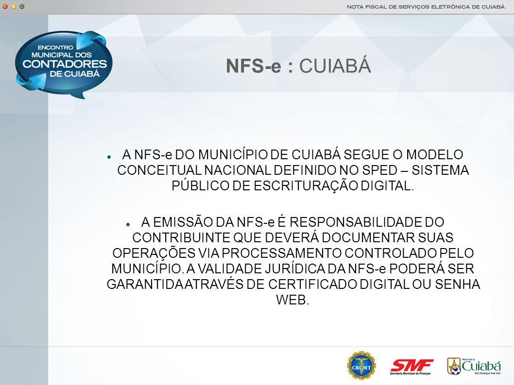 NFS-e : CUIABÁ A NFS-e DO MUNICÍPIO DE CUIABÁ SEGUE O MODELO CONCEITUAL NACIONAL DEFINIDO NO SPED – SISTEMA PÚBLICO DE ESCRITURAÇÃO DIGITAL. A EMISSÃO