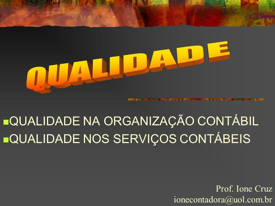 QUALIDADE NA ORGANIZAÇÃO CONTÁBIL QUALIDADE NOS SERVIÇOS CONTÁBEIS Prof. Ione Cruz ionecontadora@uol.com.br