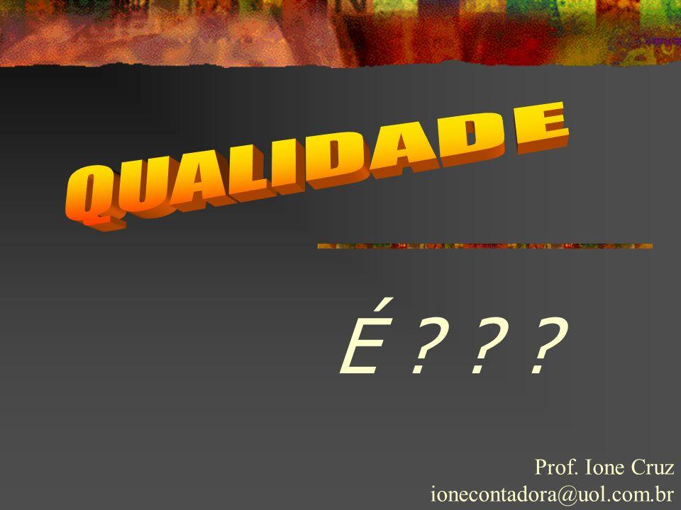 É ? ? ? Prof. Ione Cruz ionecontadora@uol.com.br