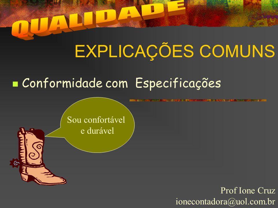 EXPLICAÇÕES COMUNS Prof Ione Cruz ionecontadora@uol.com.br Conformidade com Especificações Sou confortável e durável