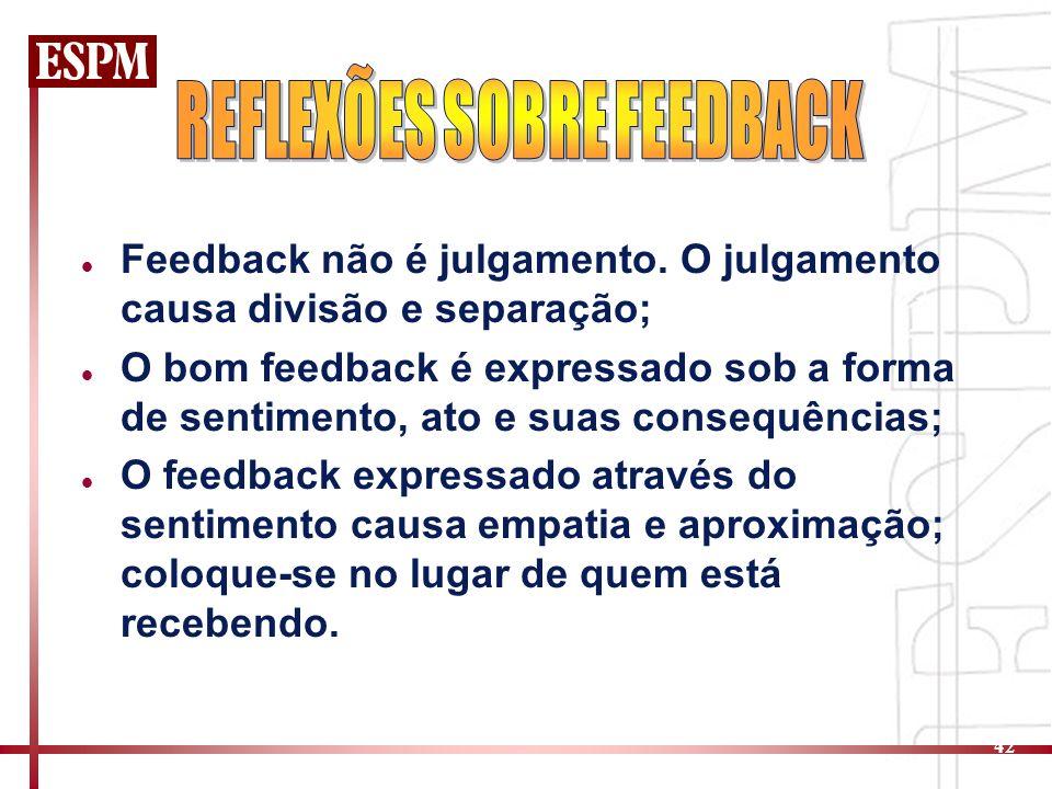 42 Feedback não é julgamento. O julgamento causa divisão e separação; O bom feedback é expressado sob a forma de sentimento, ato e suas consequências;