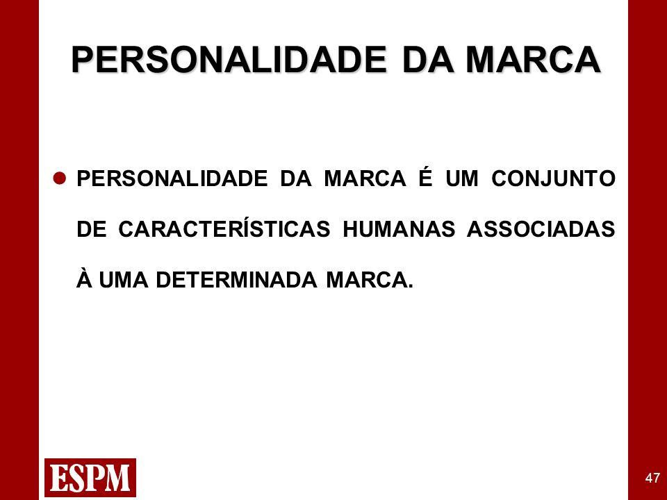 47 PERSONALIDADE DA MARCA PERSONALIDADE DA MARCA É UM CONJUNTO DE CARACTERÍSTICAS HUMANAS ASSOCIADAS À UMA DETERMINADA MARCA.