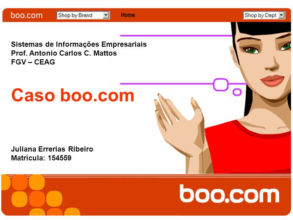 Sistemas de Informações Empresariais Prof. Antonio Carlos C. Mattos FGV – CEAG Caso boo.com Juliana Errerias Ribeiro Matrícula: 154559