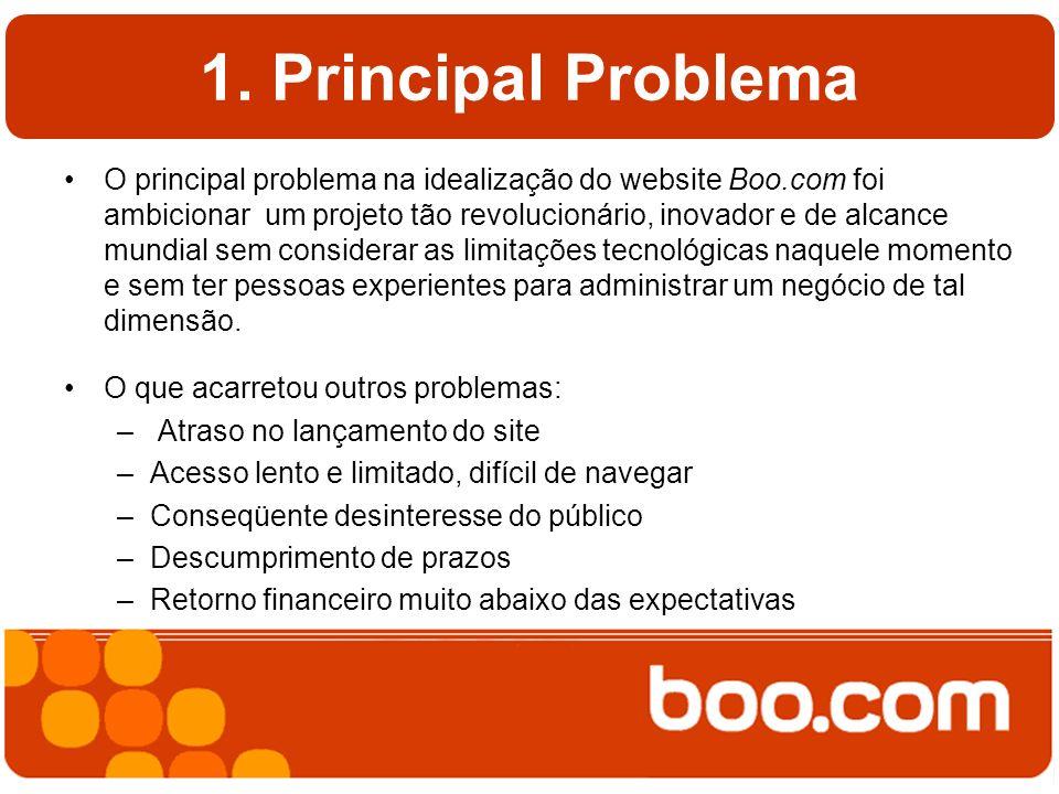 1. Principal Problema O principal problema na idealização do website Boo.com foi ambicionar um projeto tão revolucionário, inovador e de alcance mundi