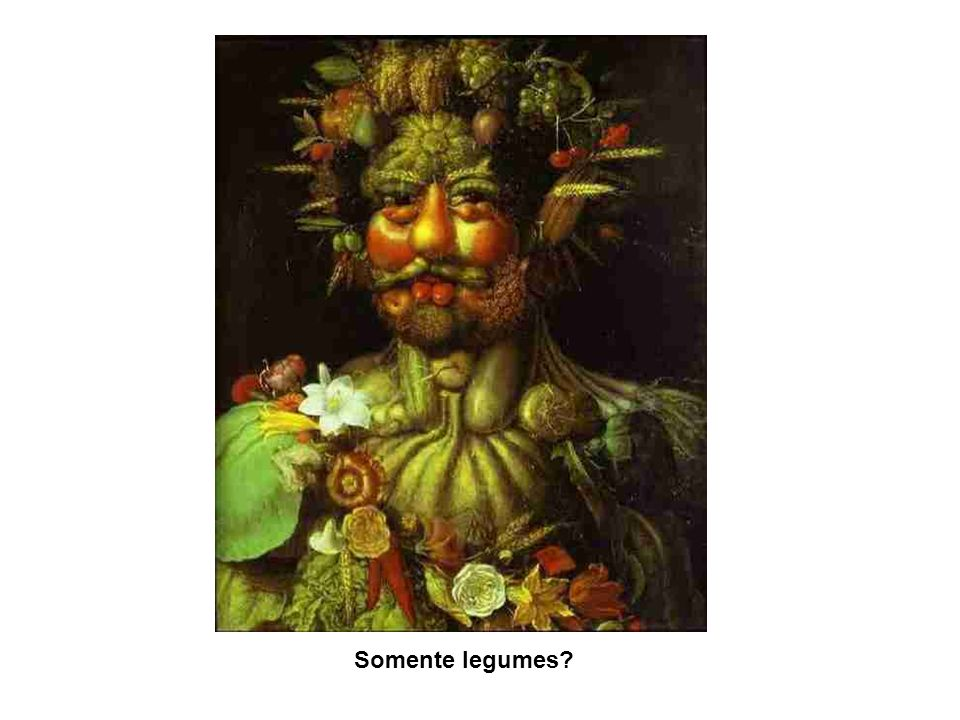 Somente legumes?