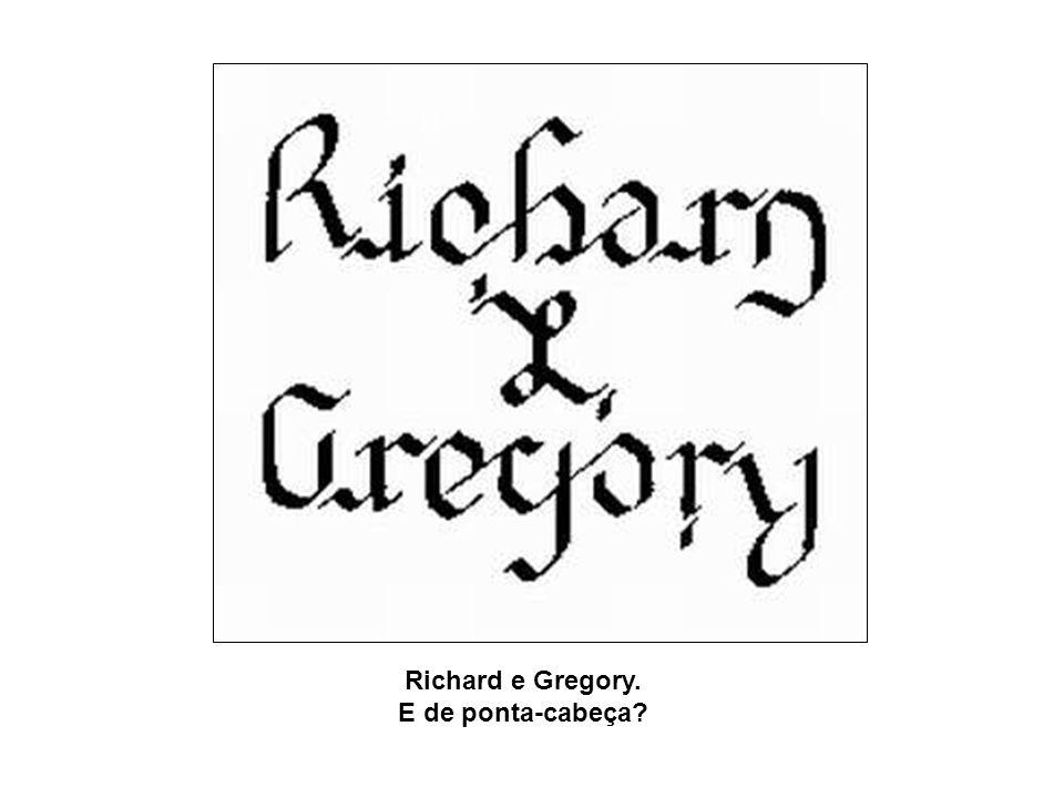 Richard e Gregory. E de ponta-cabeça?