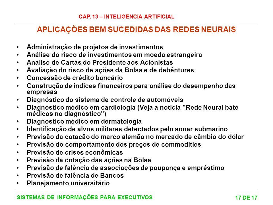 CAP. 13 – INTELIGÊNCIA ARTIFICIAL 17 DE 17 SISTEMAS DE INFORMAÇÕES PARA EXECUTIVOS APLICAÇÕES BEM SUCEDIDAS DAS REDES NEURAIS Administração de projeto