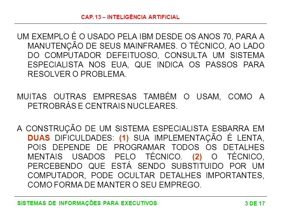 CAP. 13 – INTELIGÊNCIA ARTIFICIAL 3 DE 17 SISTEMAS DE INFORMAÇÕES PARA EXECUTIVOS UM EXEMPLO É O USADO PELA IBM DESDE OS ANOS 70, PARA A MANUTENÇÃO DE