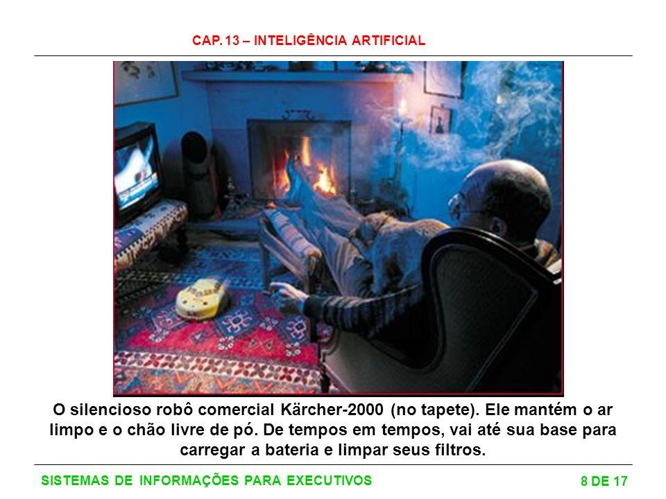 CAP. 13 – INTELIGÊNCIA ARTIFICIAL 8 DE 17 SISTEMAS DE INFORMAÇÕES PARA EXECUTIVOS O silencioso robô comercial Kärcher-2000 (no tapete). Ele mantém o a
