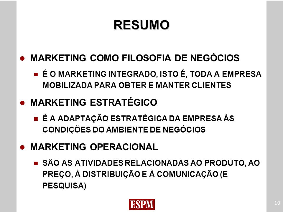 10 RESUMO MARKETING COMO FILOSOFIA DE NEGÓCIOS É O MARKETING INTEGRADO, ISTO É, TODA A EMPRESA MOBILIZADA PARA OBTER E MANTER CLIENTES MARKETING ESTRA