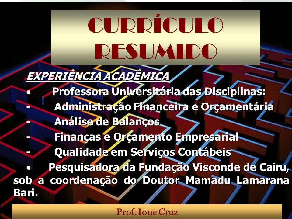 CURRÍCULO RESUMIDO EXPERIÊNCIA ACADÊMICA Professora Universitária das Disciplinas: Professora Universitária das Disciplinas: - Administração Financeir