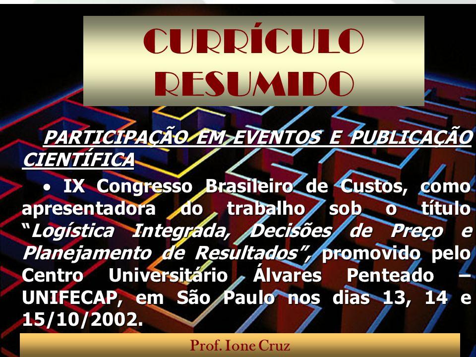 CURRÍCULO RESUMIDO PARTICIPAÇÃO EM EVENTOS E PUBLICAÇÃO CIENTÍFICA IX Congresso Brasileiro de Custos, como apresentadora do trabalho sob o títuloLogís
