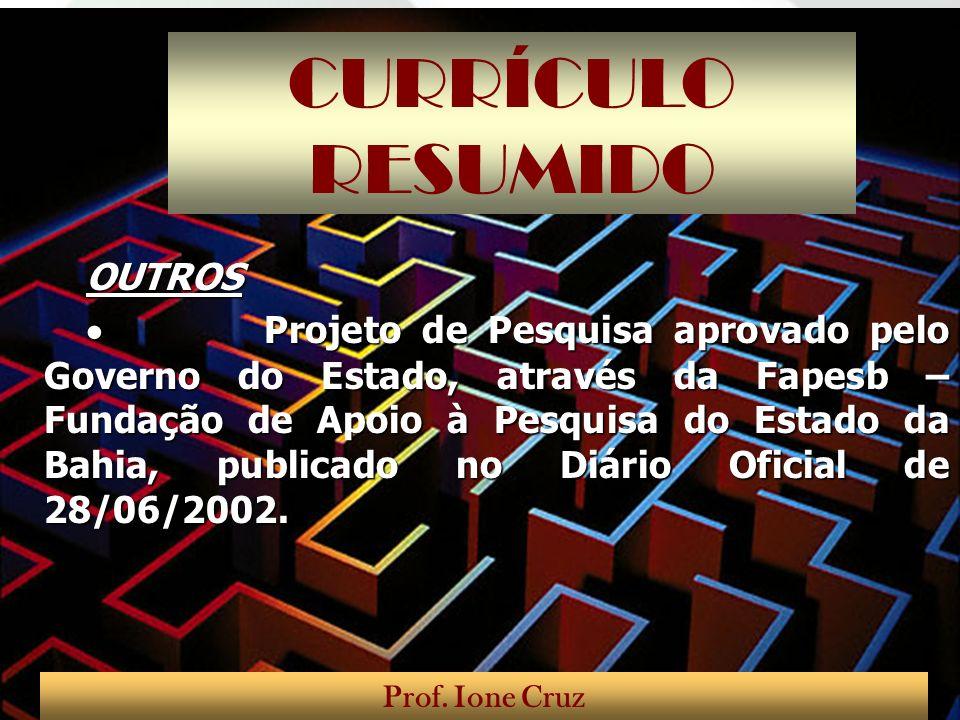 CURRÍCULO RESUMIDO OUTROS Projeto de Pesquisa aprovado pelo Governo do Estado, através da Fapesb – Fundação de Apoio à Pesquisa do Estado da Bahia, pu