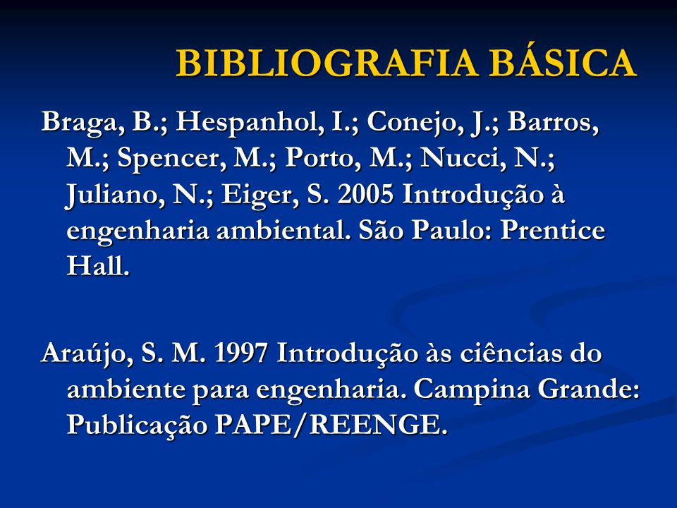 BIBLIOGRAFIA BÁSICA Braga, B.; Hespanhol, I.; Conejo, J.; Barros, M.; Spencer, M.; Porto, M.; Nucci, N.; Juliano, N.; Eiger, S. 2005 Introdução à enge