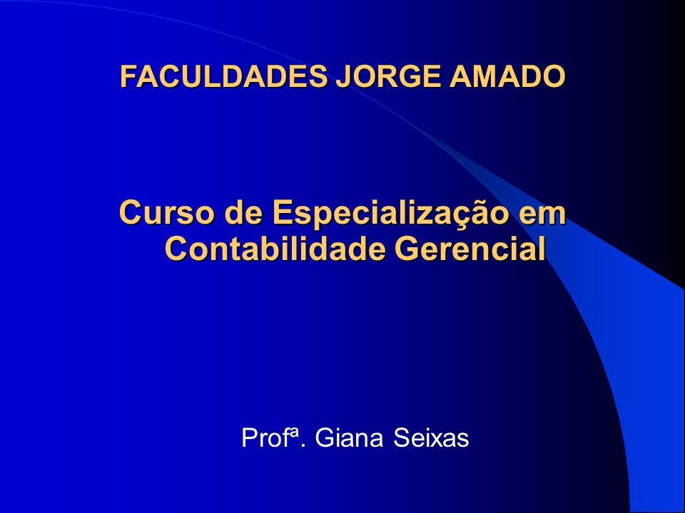 Curso de Especialização em Contabilidade Gerencial Profª. Giana Seixas FACULDADES JORGE AMADO