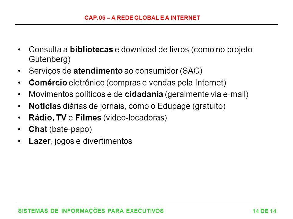 CAP. 06 – A REDE GLOBAL E A INTERNET 14 DE 14 SISTEMAS DE INFORMAÇÕES PARA EXECUTIVOS Consulta a bibliotecas e download de livros (como no projeto Gut