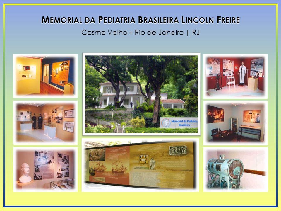 Cosme Velho – Rio de Janeiro | RJ M EMORIAL DA P EDIATRIA B RASILEIRA L INCOLN F REIRE